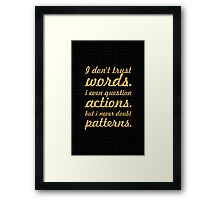 I don't trust words. i even question actions. But i never doubt patterns. Framed Print