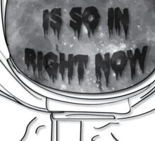 Outer Space Is So In Right Now Sticker