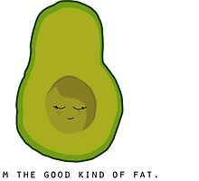 Avocado- I'm the Good Kind of Fat by SarGraphics