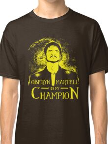 Oberyn is my Champion Classic T-Shirt