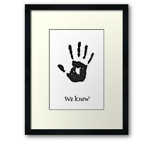 """We Know"" Framed Print"
