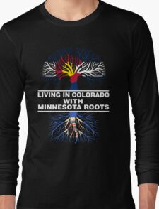 LIVING IN COLORADO WITH MINNESOTA ROOTS Long Sleeve T-Shirt