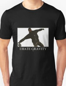 I hate gravity! T-Shirt