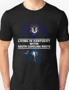 LIVING IN KENTUCKY WITH SOUTH CAROLINA ROOTS Unisex T-Shirt