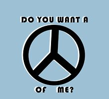 Do You Want a Peace of Me? Unisex T-Shirt