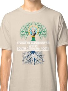 LIVING IN WASHINGTON WITH SOUTH CAROLINA ROOTS Classic T-Shirt
