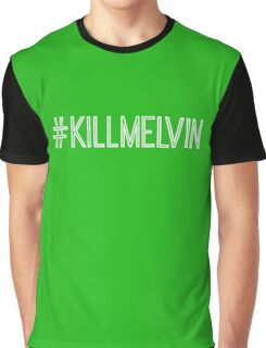#killmelvin Graphic T-Shirt