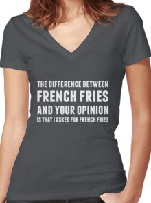 The Difference Between French Fries and Your Opinion in white Women's Fitted V-Neck T-Shirt
