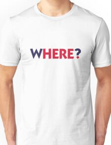 Where? Here! Unisex T-Shirt