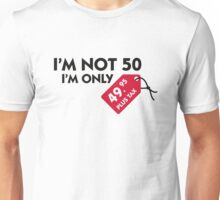 I m not 50. I'm only 49,99 € plus tax Unisex T-Shirt