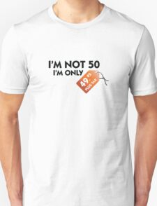 I m not 50. I'm only 49,99 € plus tax T-Shirt
