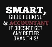 Smart, Good Looking & Accountant It Doesn't Get Any Better Than This! - Tshirts & Accessories by morearts