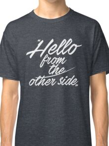 Hello from the other side - version 1 - white Classic T-Shirt