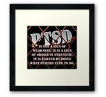 PTSD is not a sign of weakness... Framed Print