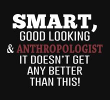 Smart, Good Looking & Anthropologist It Doesn't Get Any Better Than This! - Tshirts & Accessories by morearts