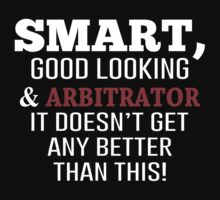Smart, Good Looking & Arbitrator It Doesn't Get Any Better Than This! - Tshirts & Accessories by morearts