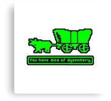 you have died of dysentery Canvas Print