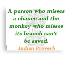A Person Who Misses - Indian Proverb Canvas Print