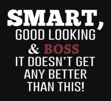 Smart, Good Looking & Boss It Doesn't Get Any Better Than This! - Tshirts & Accessories by morearts