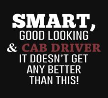 Smart, Good Looking & Cab Driver It Doesn't Get Any Better Than This! - Tshirts & Accessories by morearts