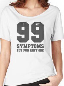 99 Symptoms Women's Relaxed Fit T-Shirt