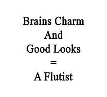 Brains Charm And Good Looks = A Flutist  Photographic Print