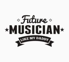 Future Musician Like My Daddy One Piece - Short Sleeve