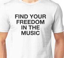 Find Your Freedom In The Music Unisex T-Shirt