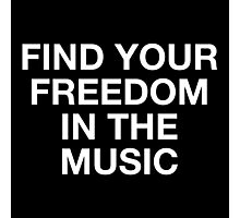 Find Your Freedom In The Music Photographic Print