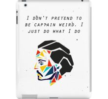 I don't pretend to be captain weird. I just do what I do. - JD iPad Case/Skin