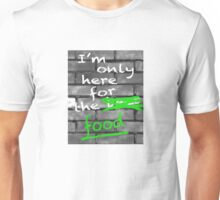 I'm Only Here For The Food Unisex T-Shirt