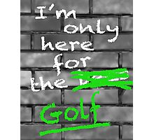 I'm Only Here For The Golf Photographic Print