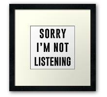 Sorry, I am not listening Framed Print
