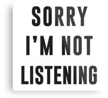 Sorry, I am not listening Metal Print
