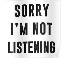 Sorry, I am not listening Poster
