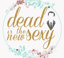 Dead is the new sexy by forgottenLexi