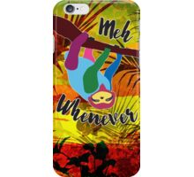 Whenever Sloth iPhone Case/Skin