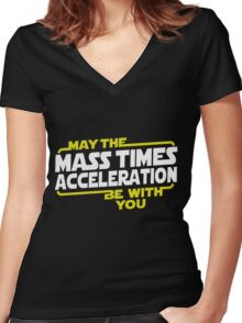 May The Mass Times Acceleration Be With You T-Shirt Gifts Women's Fitted V-Neck T-Shirt