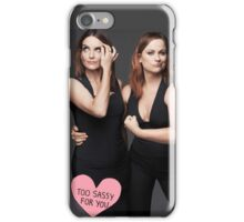 Amy & Tina - Too Sassy For You iPhone Case/Skin