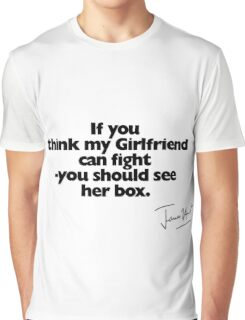 If you think my Girlfriend can fight (with signature) Graphic T-Shirt