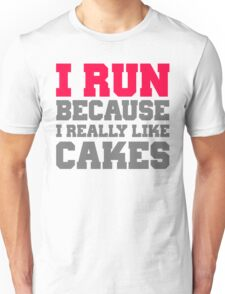 I run because i really like cakes Unisex T-Shirt