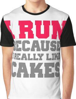 I run because i really like cakes Graphic T-Shirt