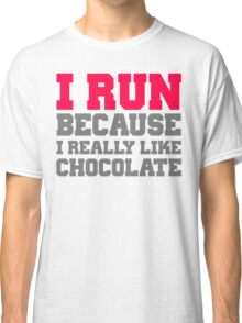 I run because i really like chocolate gym workout exercise wod Classic T-Shirt