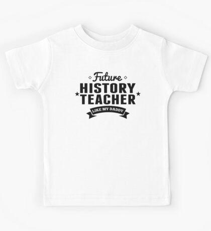 Future History Teacher Like My Daddy Kids Tee