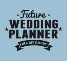Future Wedding Planner Like My Daddy Kids Tee