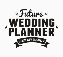 Future Wedding Planner Like My Daddy Baby Tee