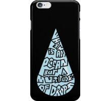 What is an ocean but a multitude of drops iPhone Case/Skin