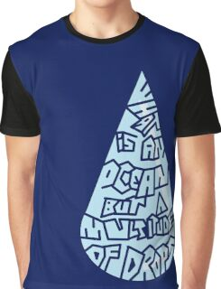 What is an ocean but a multitude of drops Graphic T-Shirt