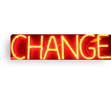 Neon Sign - Change Canvas Print