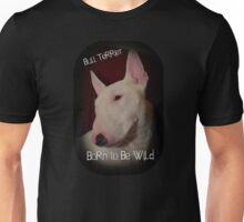 Bull Terrier born to be wild Unisex T-Shirt